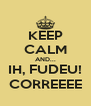 KEEP CALM AND... IH, FUDEU! CORREEEE - Personalised Poster A4 size