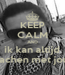 KEEP CALM AND ik kan altijd lachen met jou - Personalised Poster A4 size
