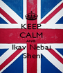 KEEP CALM AND Ikav Nebai  Sheni - Personalised Poster A4 size