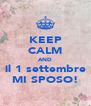 KEEP CALM AND il 1 settembre MI SPOSO! - Personalised Poster A4 size