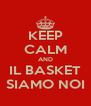 KEEP CALM AND IL BASKET SIAMO NOI - Personalised Poster A4 size