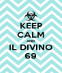 KEEP CALM AND IL DIVINO 69 - Personalised Poster A4 size