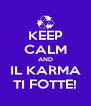 KEEP CALM AND IL KARMA TI FOTTE! - Personalised Poster A4 size