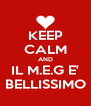 KEEP CALM AND IL M.E.G E' BELLISSIMO - Personalised Poster A4 size