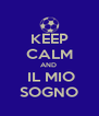 KEEP CALM AND   IL MIO SOGNO - Personalised Poster A4 size