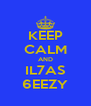 KEEP CALM AND IL7AS 6EEZY - Personalised Poster A4 size