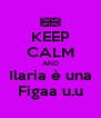 KEEP CALM AND Ilaria è una Figaa u.u - Personalised Poster A4 size