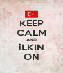 KEEP CALM AND iLKIN ON - Personalised Poster A4 size