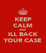 KEEP CALM AND ILL BACK YOUR CASE - Personalised Poster A4 size