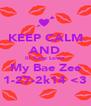 KEEP CALM AND Ill Keep Lovin My Bae Zee 1-27-2k14 <3 - Personalised Poster A4 size