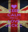 KEEP CALM AND ILL  LOVE JACK C - Personalised Poster A4 size