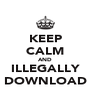 KEEP CALM AND ILLEGALLY DOWNLOAD - Personalised Poster A4 size