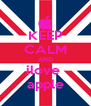 KEEP CALM AND ilove  apple - Personalised Poster A4 size