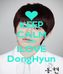 KEEP CALM AND ILOVE DongHyun - Personalised Poster A4 size