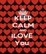 KEEP CALM AND ILOVE  You  - Personalised Poster A4 size