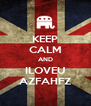 KEEP CALM AND ILOVEU AZFAHFZ - Personalised Poster A4 size