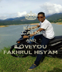 KEEP CALM AND ILOVEYOU FAKHRUL HISYAM - Personalised Poster A4 size