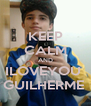 KEEP CALM AND ILOVEYOU  GUILHERME  - Personalised Poster A4 size