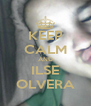 KEEP CALM AND ILSE OLVERA - Personalised Poster A4 size