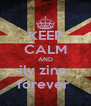 KEEP CALM AND ily zino  forever  - Personalised Poster A4 size