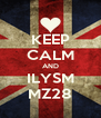 KEEP CALM AND ILYSM MZ28 - Personalised Poster A4 size