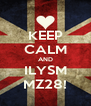 KEEP CALM AND ILYSM MZ28! - Personalised Poster A4 size