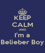 KEEP CALM AND I'm a Belieber Boy - Personalised Poster A4 size