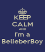 KEEP CALM AND I'm a BelieberBoy - Personalised Poster A4 size