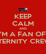 KEEP CALM AND I'M A FAN OF  ETERNITY CREW - Personalised Poster A4 size