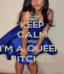 KEEP CALM AND I'M A QUEEN, BITCHES. - Personalised Poster A4 size