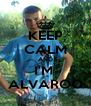 KEEP CALM AND I'M  ALVAROO - Personalised Poster A4 size