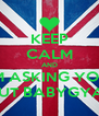 KEEP CALM AND IM ASKING YOU OUT BABYGYAL - Personalised Poster A4 size
