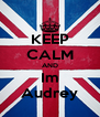 KEEP CALM AND Im Audrey - Personalised Poster A4 size