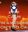 KEEP CALM AND I'M AWESOME I DON'T DO CALM - Personalised Poster A4 size