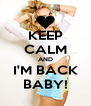KEEP CALM AND I'M BACK BABY! - Personalised Poster A4 size