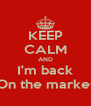 KEEP CALM AND I'm back On the market - Personalised Poster A4 size