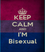 KEEP CALM AND I'M Bisexual - Personalised Poster A4 size