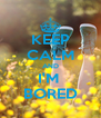 KEEP CALM AND I'M  BORED - Personalised Poster A4 size