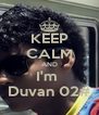 KEEP CALM AND I'm  Duvan 02# - Personalised Poster A4 size
