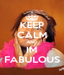 KEEP CALM AND IM FABULOUS - Personalised Poster A4 size