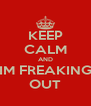 KEEP CALM AND IM FREAKING OUT - Personalised Poster A4 size