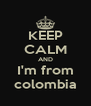 KEEP CALM AND I'm from colombia - Personalised Poster A4 size