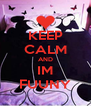 KEEP CALM AND IM FUUNY - Personalised Poster A4 size