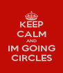 KEEP CALM AND IM GOING CIRCLES - Personalised Poster A4 size
