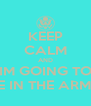 KEEP CALM AND IM GOING TO BE IN THE ARMY - Personalised Poster A4 size