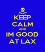 KEEP CALM AND IM GOOD AT LAX - Personalised Poster A4 size