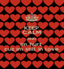 KEEP CALM AND im hurt  cuz im still in love - Personalised Poster A4 size