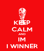 KEEP CALM AND IM I WINNER - Personalised Poster A4 size