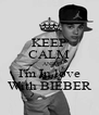 KEEP CALM AND I'm In love With BIEBER - Personalised Poster A4 size