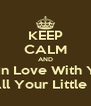 KEEP CALM AND Im In Love With You And All Your Little Things - Personalised Poster A4 size